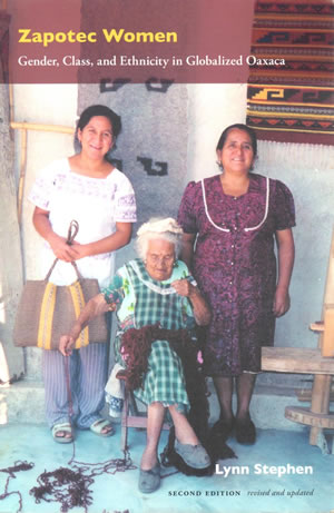 Zapotec Women: Gender, Class and Ethnicity in Globalized Oaxaca, by Lynn Stephen
